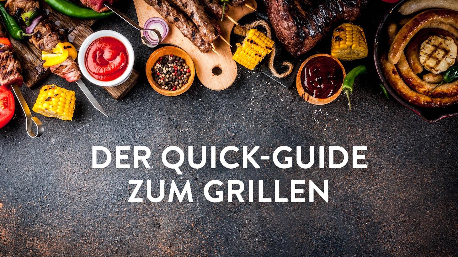 Grillen: Dein Quick-Guide. Alles was Du rund ums Thema Grillen wissen musst
